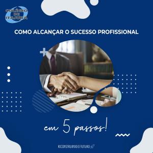 Como alcançar o sucesso profissional em 5 passos!
