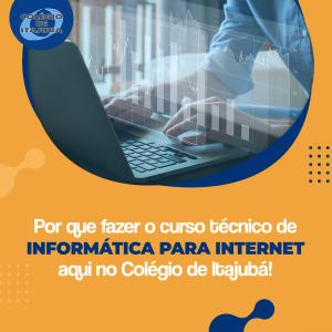 Por que fazer um curso técnico de Informática para Internet aqui no Colégio de Itajubá!